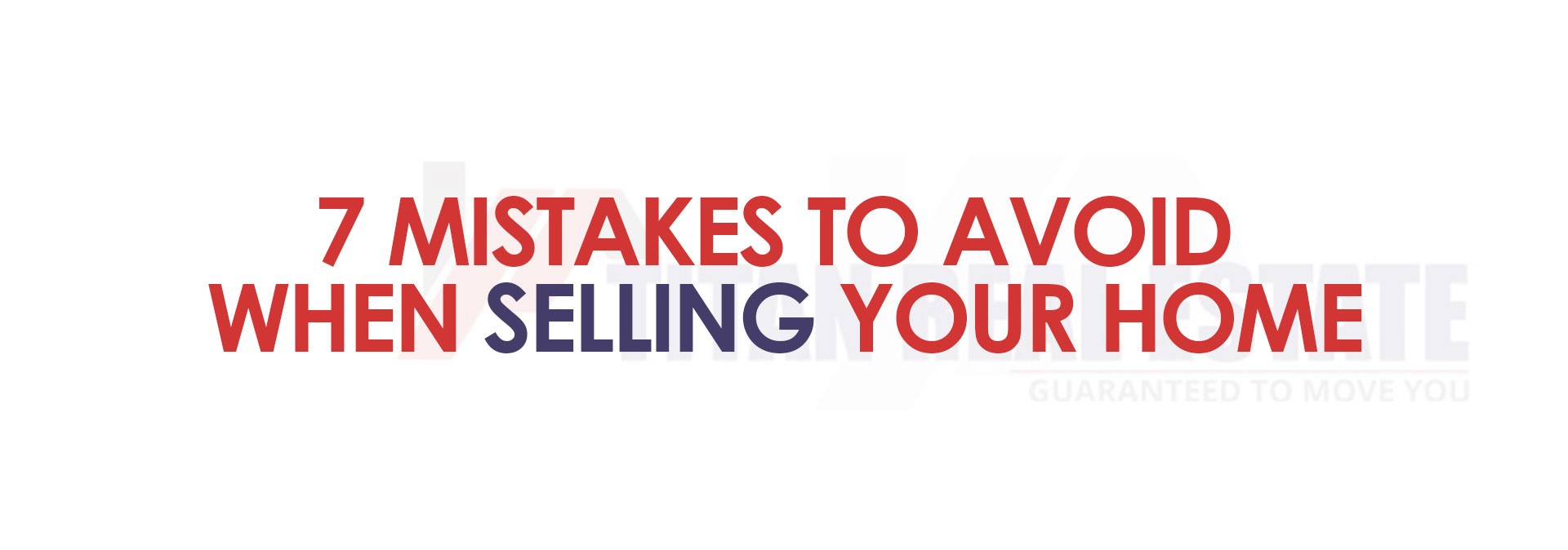 7 MISTAKES TO AVOID WHEN SELLING YOUR HOME