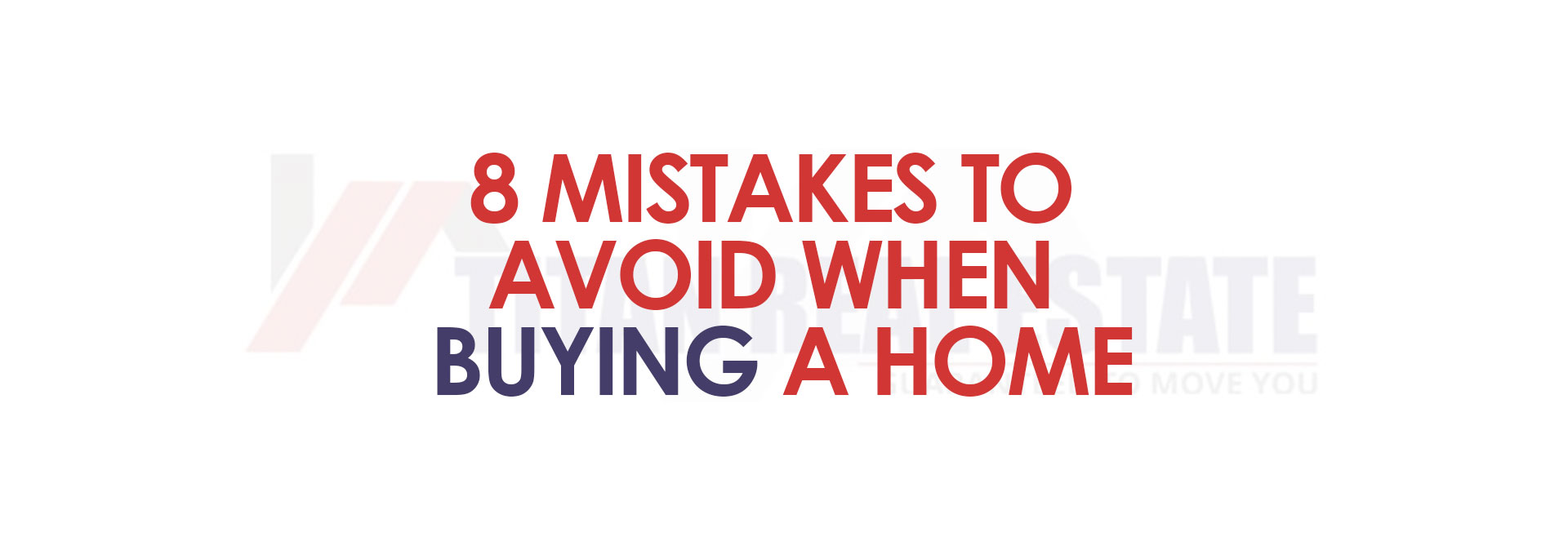 8 MISTAKES TO AVOID WHEN BUYING A HOME